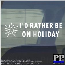 1 x I'd Rather be On Holiday-Car Window Sticker-Sun,Plane,Cruise,Adventure,Trip,Warm